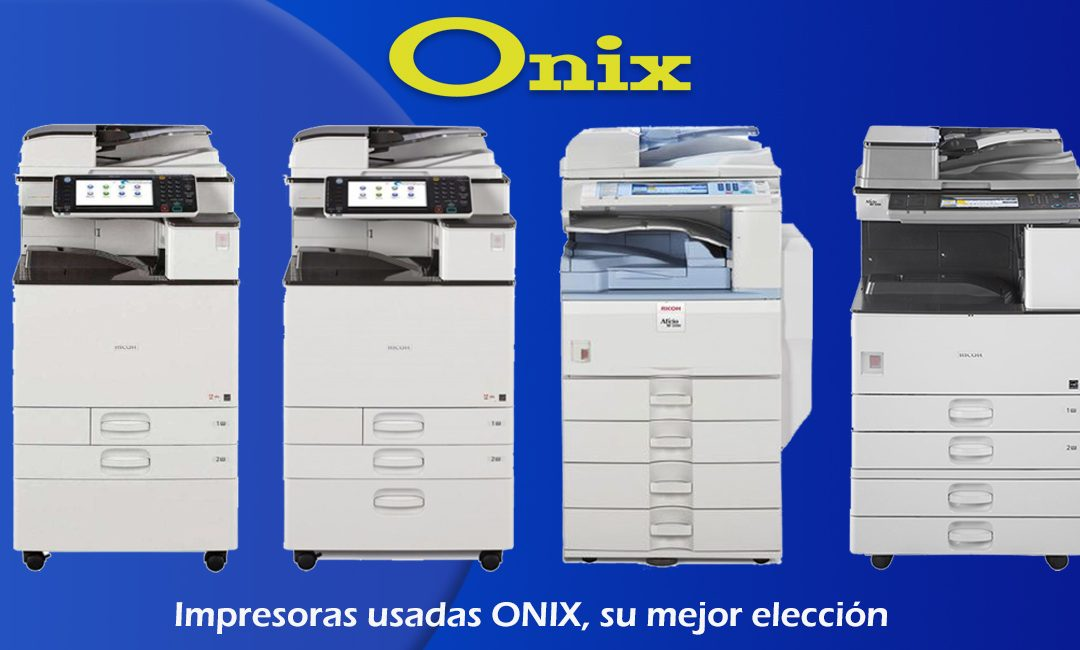 Impresoras usadas ONIX, su mejor elección